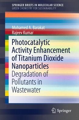 Abbildung von A. Barakat / Kumar | Photocatalytic Activity Enhancement of Titanium Dioxide Nanoparticles | 1st ed. 2016 | 2015 | Degradation of Pollutants in W...