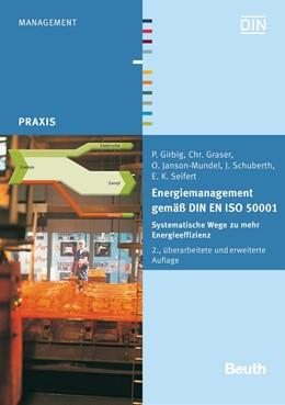 Abbildung von Girbig / Graser / Janson-Mundel | Energiemanagement gemäß DIN EN ISO 50001 | 2., überarbeitete und erweiterte Auflage | 2016 | Systematische Wege zu mehr Ene...