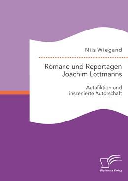 Abbildung von Wiegand | Romane und Reportagen Joachim Lottmanns: Autofiktion und inszenierte Autorschaft | Erstauflage | 2015