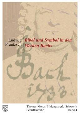Abbildung von Prautzsch | Bibel und Symbol in den Werken Bachs | 2. Auflage | 2013 | Thomas-Morus-Bildungswerk Schw...