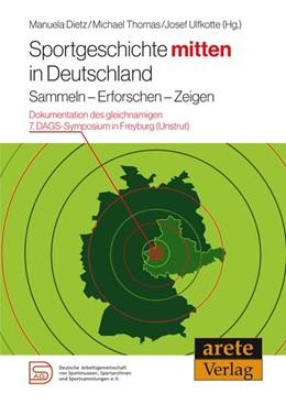 Abbildung von Dietz / Thomas / Ulfkotte   Sportgeschichte mitten in Deutschland   2015   Sammeln - Erforschen - Zeigen....