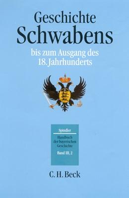 Abbildung von Spindler, Max / Kraus, Andreas | Handbuch der bayerischen Geschichte, Band III,2: Geschichte Schwabens bis zum Ausgang des 18. Jahrhunderts | 3. Auflage | 2001 | beck-shop.de