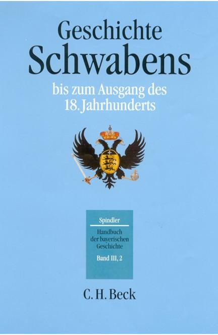 Cover: Max Spindler, Handbuch der bayerischen Geschichte, Band III,2: Geschichte Schwabens bis zum Ausgang des 18. Jahrhunderts