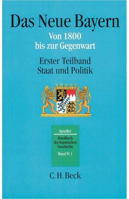 Cover: Max Spindler, Handbuch der bayerischen Geschichte, Band IV,1: Das Neue Bayern