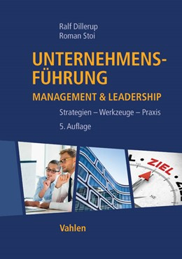 Abbildung von Dillerup / Stoi | Unternehmensführung | 5., komplett überarbeitete und erweiterte Auflage | 2016 | Management & Leadership