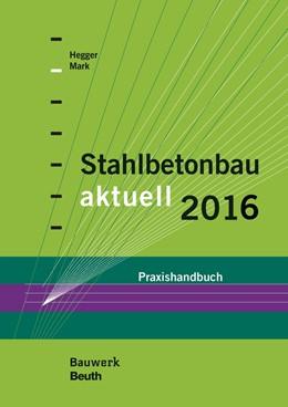 Abbildung von Hegger / Mark (Hrsg.)   Stahlbetonbau aktuell 2016   1. Auflage   2015   beck-shop.de