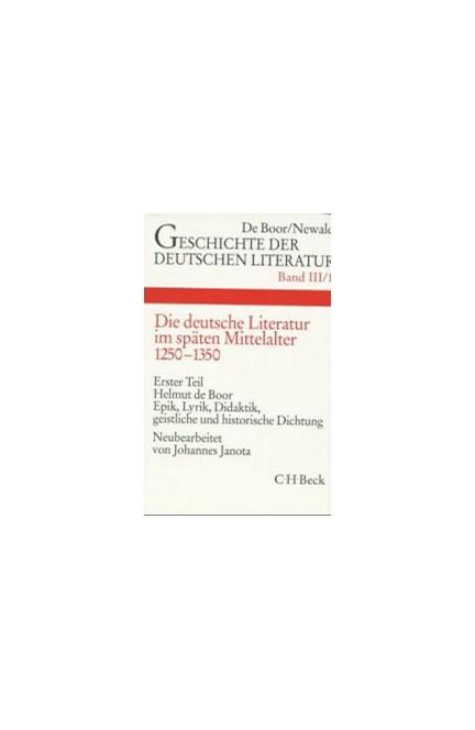 Cover: Johannes Janota, Geschichte der deutschen Literatur  Bd. 3/1: Die deutsche Literatur im späten Mittelalter. Epik, Lyrik, Didaktik, geistliche und historische Dichtung (1250-1350)
