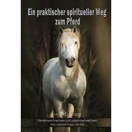 Abbildung von Dillmann | Ein praktischer spiritueller Weg zum Pferd | 2015