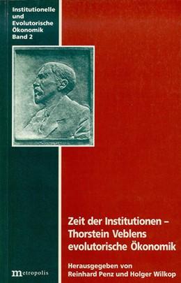 Abbildung von Penz / Wilkop | Zeit der Institutionen - Thorstein Veblens evolutorische Ökonomik | | 2