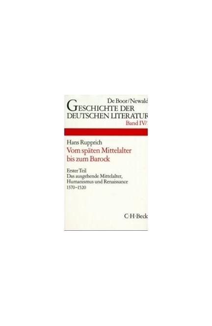 Cover: , Geschichte der deutschen Literatur  Bd. 4/1: Das ausgehende Mittelalter, Humanismus und Renaissance 1370-1520