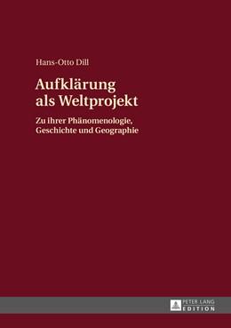 Abbildung von Dill | Aufklärung als Weltprojekt | 2015 | Zu ihrer Phänomenologie, Gesch...