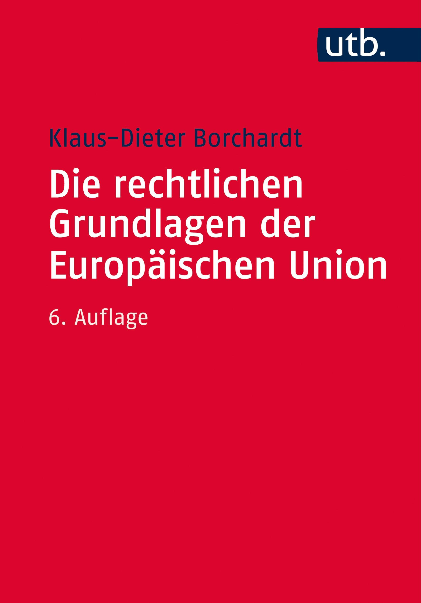 Abbildung von Borchardt | Die rechtlichen Grundlagen der Europäischen Union | 6., überarbeitete Auflage | 2015