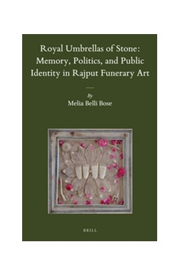 Abbildung von Belli Bose   Royal Umbrellas of Stone: Memory, Politics, and Public Identity in Rajput Funerary Art   2015   48