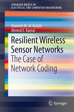 Abbildung von Al-Kofahi / Kamal | Resilient Wireless Sensor Networks | 1st ed. 2015 | 2015 | The Case of Network Coding