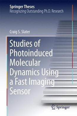 Abbildung von Slater | Studies of Photoinduced Molecular Dynamics Using a Fast Imaging Sensor | 1. Auflage | 2015 | beck-shop.de