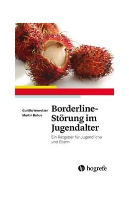 Abbildung von Wewetzer / Bohus | Borderline-Störung im Jugendalter | 2016 | Ein Ratgeber für Jugendliche u...