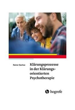 Abbildung von Sachse | Klärungsprozesse in der Klärungsorientierten Psychotherapie | 1. Auflage | 2015 | beck-shop.de