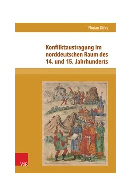 Abbildung von Dirks | Konfliktaustragung im norddeutschen Raum des 14. und 15. Jahrhunderts | 1. Auflage | 2015 | beck-shop.de