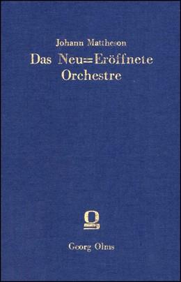 Abbildung von Mattheson | Das Neu-Eröffnete Orchestre | Hamburg 1713 4. Reprint: Hildesheim 2015 | 2015 | die universelle und gründliche...