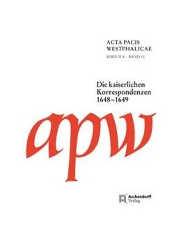Abbildung von Acta Pacis Westphalicae | 2015 | Die kaiserlichen Korrespondenz...