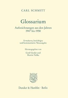 Abbildung von Schmitt / Giesler / Tielke | Glossarium | 2. Aufl. Erweiterte, berichtigte und kommentierte Neuausgabe. Hrsg. von Gerd Giesler / Martin Tielke. | 2015 | Aufzeichnungen aus den Jahren ...