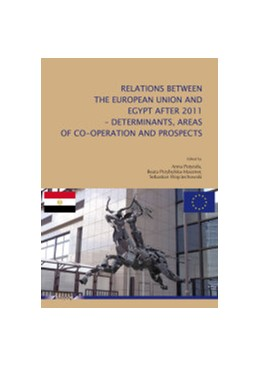 Abbildung von Potyra{ la / Przybylska-Maszner / Wojciechowski | Relations between the European Union and Egypt after 2011 | 2015 | Determinants, Areas of Co-oper...