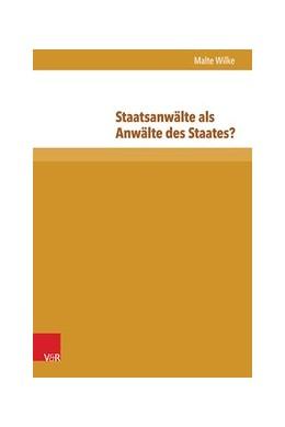 Abbildung von Wilke | Staatsanwälte als Anwälte des Staates? | 2015 | Die Strafverfolgungspraxis von... | Band 016