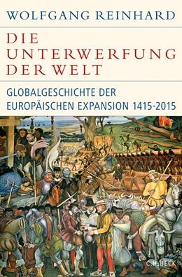 Abbildung von Reinhard, Wolfgang | Die Unterwerfung der Welt | 4., ergänzte Auflage | 2018 | Globalgeschichte der europäisc...