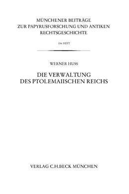Abbildung von Huß | Münchener Beiträge zur Papyrusforschung Heft 104: Die Verwaltung des ptolemaiischen Reichs | 1. Auflage | 2013 | Heft 104 | beck-shop.de