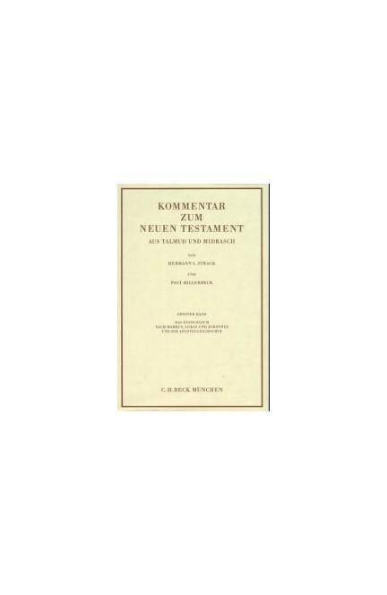 Cover: Hermann L. Strack|Paul Billerbeck, Kommentar zum Neuen Testament aus Talmud und Midrasch  Bd. 2: Das Evangelium nach Markus, Lukas und Johannes und die Apostelgeschichte