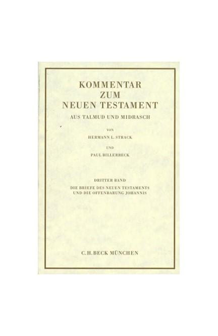 Cover: Paul Billerbeck, Kommentar zum Neuen Testament aus Talmud und Midrasch  Bd. 3: Die Briefe des Neuen Testaments und die Offenbarung Johannis