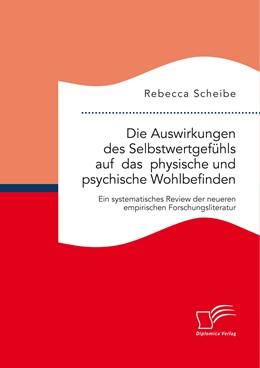 Abbildung von Scheibe   Die Auswirkungen des Selbstwertgefühls auf das physische und psychische Wohlbefinden   Erstauflage   2015   Ein systematisches Review der ...