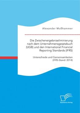 Abbildung von Moßhammer | Die Zwischenergebniseliminierung nach dem Unternehmensgesetzbuch (UGB) und den International Financial Reporting Standards (IFRS): Unterschiede und Gemeinsamkeiten (IFRS-Stand: 2014) | Erstauflage | 2015