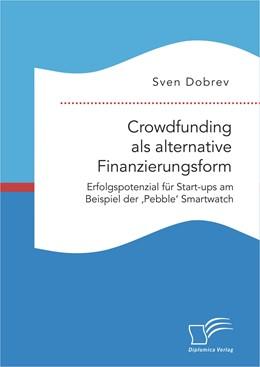 Abbildung von Dobrev | Crowdfunding als alternative Finanzierungsform: Erfolgspotenzial für Start-ups am Beispiel der 'Pebble' Smartwatch | Erstauflage | 2015