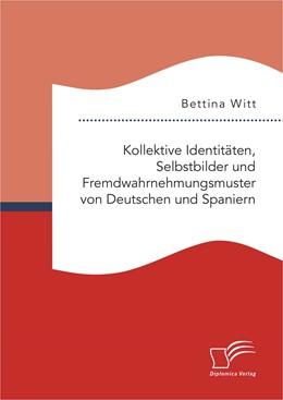 Abbildung von Witt   Kollektive Identitäten, Selbstbilder und Fremdwahrnehmungsmuster von Deutschen und Spaniern   Erstauflage   2015