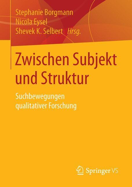 Zwischen Subjekt und Struktur | Borgmann / Eysel / Selbert, 2015 | Buch (Cover)