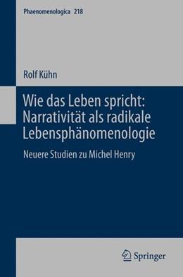 Abbildung von Kühn | Wie das Leben spricht: Narrativität als radikale Lebensphänomenologie | 1. Auflage | 2015 | 218 | beck-shop.de