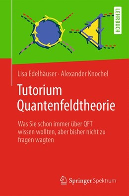 Abbildung von Edelhäuser / Knochel | Tutorium Quantenfeldtheorie | 1. Auflage | 2016 | beck-shop.de