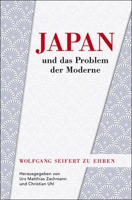 Abbildung von Zachmann / Uhl | Japan und das Problem der Moderne | 2015 | Wolfgang Seifert zu Ehren
