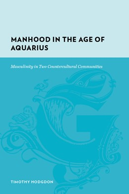 Abbildung von Hodgdon | Manhood in the Age of Aquarius | 2008 | Masculinity in Two Countercult...