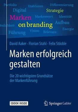 Abbildung von Aaker / Stahl / Stöckle   Marken erfolgreich gestalten   1. Aufl. 2015   2015   Die 20 wichtigsten Grundsätze ...