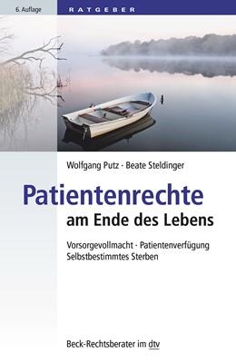 Abbildung von Putz / Steldinger | Patientenrechte am Ende des Lebens | 6. Auflage | 2016 | Vorsorgevollmacht, Patientenve... | 50796