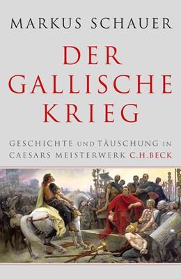 Abbildung von Schauer, Markus | Der Gallische Krieg | 2., durchgesehene Auflage | 2017 | Geschichte und Täuschung in Ca...