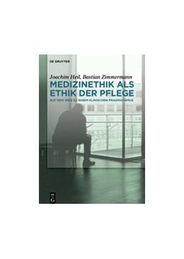Abbildung von Heil / Zimmermann | Medizinethik als Ethik der Pflege | 1. Auflage | 2015 | beck-shop.de