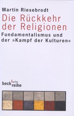 Abbildung von Riesebrodt, Martin | Die Rückkehr der Religionen | 2. Auflage | 2001 | 1388 | beck-shop.de