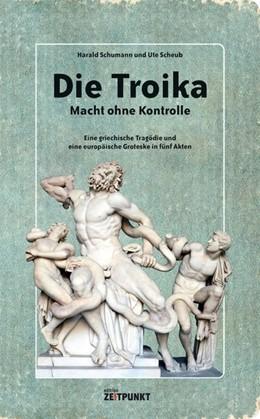 Abbildung von Scheub / Schumann   Die Troika - Macht ohne Kontrolle.   2015   Eine griechische Tragödie und ...