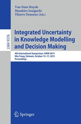 Abbildung von Huynh / Inuiguchi | Integrated Uncertainty in Knowledge Modelling and Decision Making | 1. Auflage | 2015 | 9376 | beck-shop.de