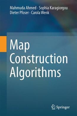 Abbildung von Ahmed / Karagiorgou | Map Construction Algorithms | 1. Auflage | 2015 | beck-shop.de