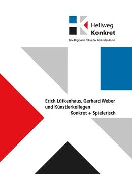 Abbildung von Drever / Faulenbach / Krebber | Hellweg Konkret - Eine Region im Fokus der Konkreten Kunst- Konkret + Spielerisch | 2015 | Erich Lütkenhaus, Gerhard Webe...