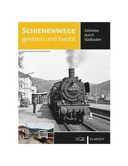 Abbildung von Wollny / Stemmler / Greß   Schienenwege gestern und heute   2015   Zeitreise durch Südbaden